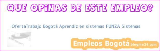 OfertaTrabajo Bogotá Aprendiz en sistemas FUNZA Sistemas