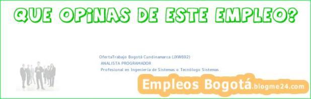 OfertaTrabajo Bogotá Cundinamarca (JXW692) | ANALISTA PROGRAMADOR | Profesional en Ingeniería de Sistemas o Tecnólogo Sistemas