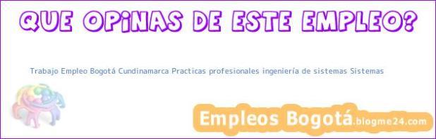 Trabajo Empleo Bogotá Cundinamarca Practicas profesionales ingeniería de sistemas Sistemas