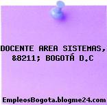DOCENTE AREA SISTEMAS, &8211; BOGOTÁ D.C