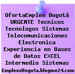 OfertaEmpleo Bogotá URGENTE Tecnicos Tecnologos Sistemas Telecomunicaciones Electronica Experiencia en Bases de Datos EXCEL Intermedio Sistemas