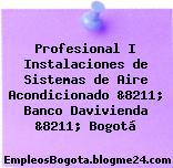 Profesional I Instalaciones de Sistemas de Aire Acondicionado &8211; Banco Davivienda &8211; Bogotá