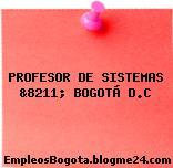 PROFESOR DE SISTEMAS &8211; BOGOTÁ D.C