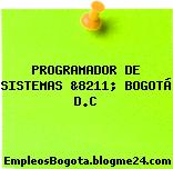 PROGRAMADOR DE SISTEMAS &8211; BOGOTÁ D.C