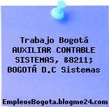 Trabajo Bogotá AUXILIAR CONTABLE SISTEMAS, &8211; BOGOTÁ D.C Sistemas