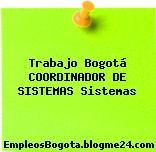 Trabajo Bogotá Coordinador de Sistemas Sistemas
