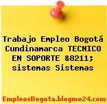 Trabajo Empleo Bogotá Cundinamarca TECNICO EN SOPORTE &8211; sistemas Sistemas