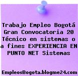 Trabajo Empleo Bogotá Gran Convocatoria 20 Técnico en sistemas o a fines EXPERIENCIA EN PUNTO NET Sistemas