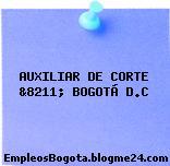AUXILIAR DE CORTE &8211; BOGOTÁ D.C