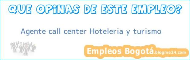 Agente call center Hoteleria y turismo