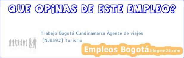 Trabajo Bogotá Cundinamarca Agente de viajes | [NJB392] Turismo