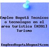 Empleo Bogotá Tecnicos o tecnologos en el area turistica [M391] Turismo