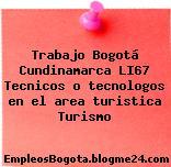 Trabajo Bogotá Cundinamarca LI67 Tecnicos o tecnologos en el area turistica Turismo