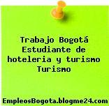 Trabajo Bogotá Estudiante de hoteleria y turismo Turismo
