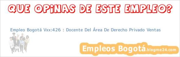 Empleo Bogotá Vxx:426 : Docente Del Área De Derecho Privado Ventas