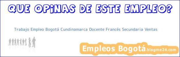 Trabajo Empleo Bogotá Cundinamarca Docente Francés Secundaria Ventas