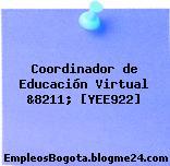 Coordinador de Educación Virtual &8211; [YEE922]