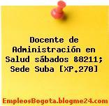 Docente de Administración en Salud sábados &8211; Sede Suba [XP.270]
