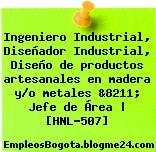 Ingeniero Industrial, Diseñador Industrial, Diseño de productos artesanales en madera y/o metales &8211; Jefe de Área | [HNL-507]