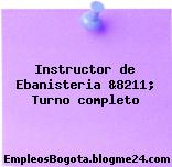 Instructor de Ebanisteria &8211; Turno completo