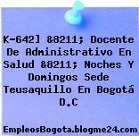 K-642] &8211; Docente De Administrativo En Salud &8211; Noches Y Domingos Sede Teusaquillo En Bogotá D.C
