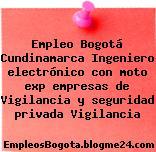 Empleo Bogotá Cundinamarca Ingeniero electrónico con moto exp empresas de Vigilancia y seguridad privada Vigilancia