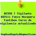 RE558 | Vigilante &8211; Funza Mosquera Fontibon Curso de vigilancia actualizado