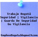 Trabajo Bogotá Seguridad : Vigilancia : Guarda De Seguridad Gu Vigilancia