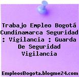 Trabajo Empleo Bogotá Cundinamarca Seguridad : Vigilancia : Guarda De Seguridad Vigilancia