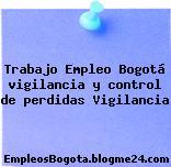 Trabajo Empleo Bogotá vigilancia y control de perdidas Vigilancia