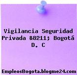 Vigilancia Seguridad Privada &8211; Bogotá D. C