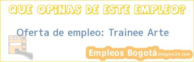 Oferta de empleo: Trainee Arte