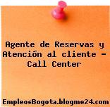 Agente de Reservas y Atención al cliente – Call Center