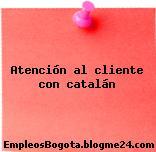 Atencion Al Cliente Con Catalan