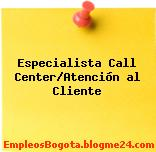 ESPECIALISTA CALL CENTER/ATENCIÓN AL CLIENTE