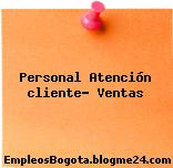 Personal Atención cliente- Ventas