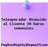 Teleoperador Atención al Cliente 39 horas semanales