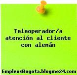 Teleoperador/a atención al cliente con alemán