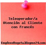 Teleoperador/a Atención al Cliente con Francés