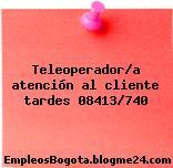 Teleoperador/a atención al cliente tardes 08413/740