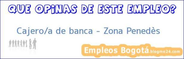 Cajero/a de banca – Zona Penedès