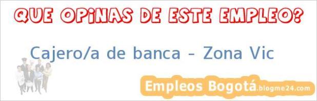Cajero/a de banca – Zona Vic