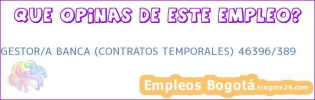 GESTOR/A BANCA (CONTRATOS TEMPORALES) 46396/389