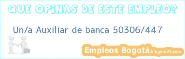 Un/a Auxiliar de banca 50306/447