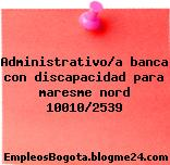 Administrativo/a banca con discapacidad para maresme nord 10010/2539