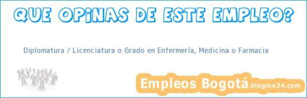 Diplomatura / Licenciatura o Grado en Enfermería, Medicina o Farmacia