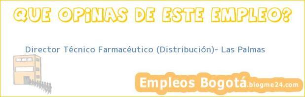 Director Técnico Farmacéutico (Distribución)- Las Palmas