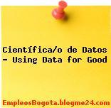 Científica/o de Datos – Using Data for Good