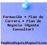 Formación + Plan de Carrera + Plan de Negocio (Agente Consultor)
