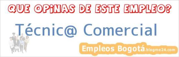 Técnic@ Comercial